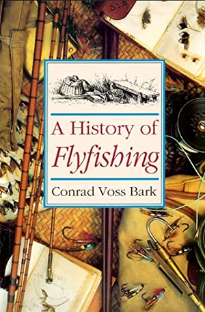 A HISTORY OF FLYFISHING. By Conrad Voss: Voss Bark (Conrad).