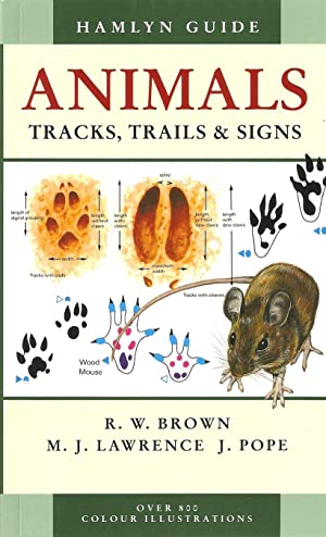 HAMLYN GUIDE: ANIMALS. TRACKS, TRAILS AND SIGNS. By R.W. Brown, M.J. Lawrence and J. Pope.: Brown (...
