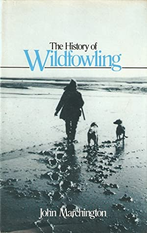 THE HISTORY OF WILDFOWLING. By John E. Marchington.: Marchington (John E.).