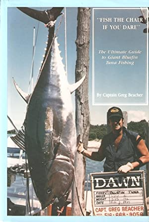 FISH THE CHAIR, IF YOU DARE: THE ULTIMATE GUIDE TO GIANT BLUEFIN TUNA FISHING.: Beacher (Captain ...