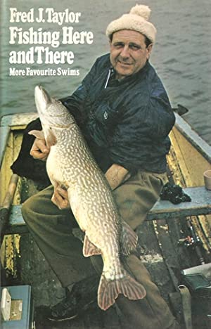 FISHING HERE AND THERE: MORE FAVOURITE SWIMS. By Fred J. Taylor.: Taylor (Fred James). (1919-2008).