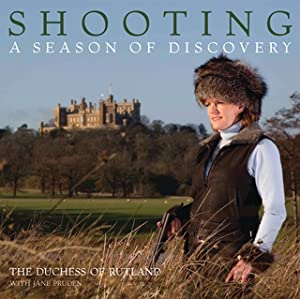 SHOOTING: A SEASON OF DISCOVERY. By the: Rutland (the Duchess
