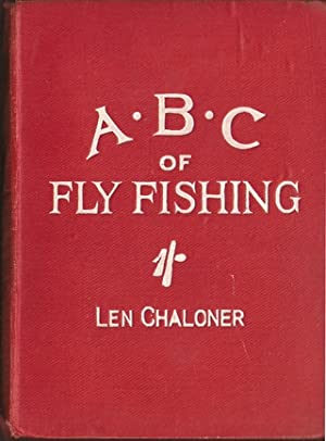 THE A.B.C. OF FLY-FISHING (POOR MAN'S FLY-FISHING.) With diagrams. By Len Chaloner.: Chaloner ...