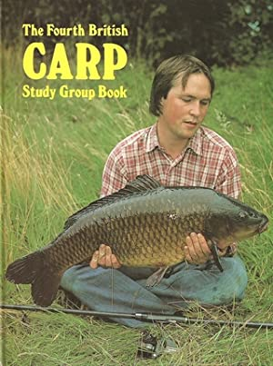 THE FOURTH BRITISH CARP STUDY GROUP BOOK. Edited by Peter Mohan and Kevin Maddocks. Illustrated by ...