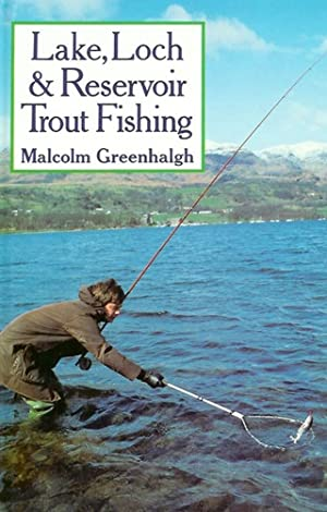 LAKE, LOCH & RESERVOIR TROUT FISHING. By: Greenhalgh (Malcolm Eric).