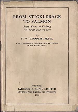 FROM STICKLEBACK TO SALMON: FIFTY YEARS OF FISHING: ALL TRUTH AND NO LIES.: Goodess (F.W.).