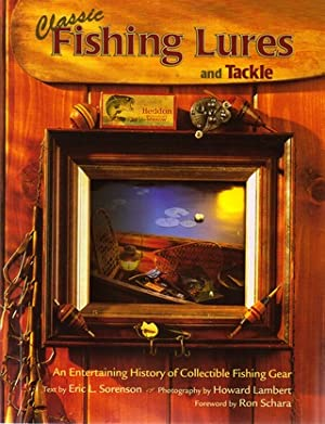 CLASSIC FISHING LURES AND TACKLE: AN ENTERTAINING HISTORY OF COLLECTIBLE FISHING GEAR.: Sorenson (...