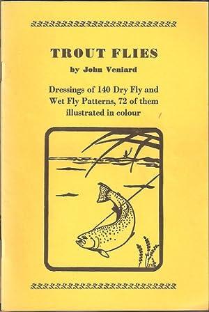 TROUT FLIES. BY JOHN VENIARD. DRESSINGS OF: Veniard (John).