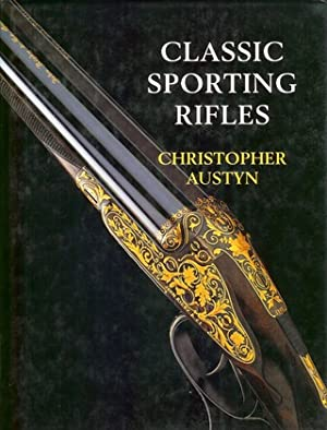 CLASSIC SPORTING RIFLES. By Christopher Austyn.: Austyn (Christopher).