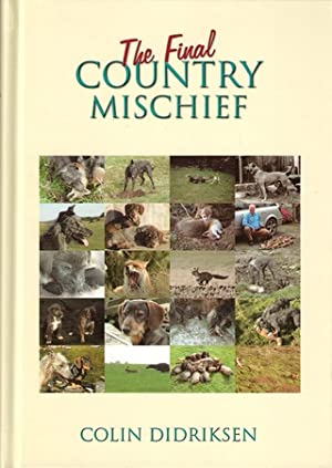 THE FINAL COUNTRY MISCHIEF: INCORPORATING FOX! FOX! By Colin Didriksen.: Didriksen (Colin L.).