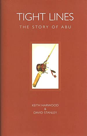 TIGHT LINES: THE STORY OF ABU. By: Harwood (John Keith)
