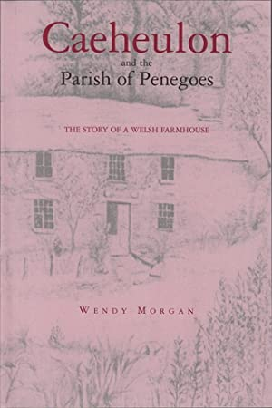 CAEHEULON AND THE PARISH OF PENEGOES TO 1901: A COLLECTION OF ARCHIVE MATERIAL FOR THE FAMILY ...