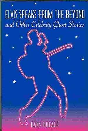 Elvis Speaks from the Beyond and Other Celebrity Ghost Stories: Holzer, Hans