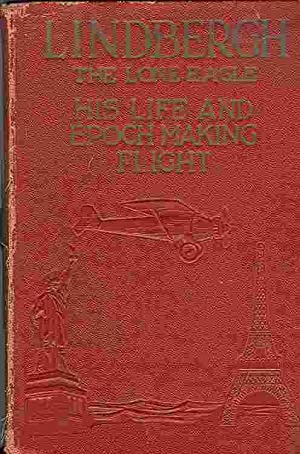 Lindbergh: The Lone Eagle: His Life and: Fife, George Buchanan;