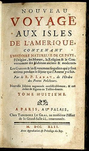 Nouveau Voyage Aux Isles de L'Amerique Contenant L'Histoire Naturelle de ce Pays. Tomes ...