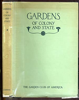 Gardens of Colony and State: Gardens and Gardeners of the American Colonies and of the Republic B...