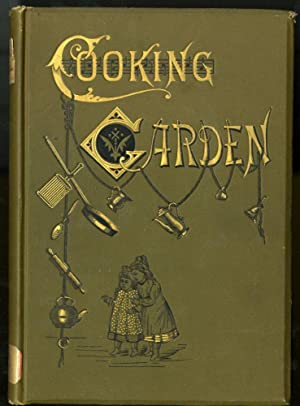 The Cooking Garden. A Systematized Course of Cooking For Pupils of All Ages, Including Plan of Wo...