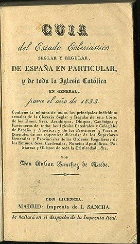 Guia del Estado Eclesiastico Seglar y Regular de España en Particular, y de toda la Iglesia ...