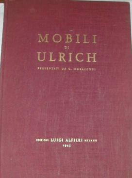 Mobili di Ulrich presentati da G. Morazzoni.: ULRICH - MOBILI