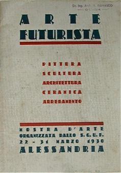 ARTE FUTURISTA. Pittura, Scultura, Architettura, Ceramica, Arredamento.: ARTE FUTURISTA (FUTURISMO)
