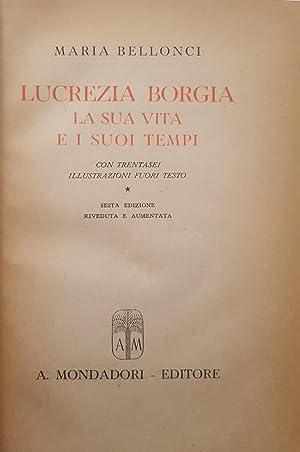 Lucrezia Borgia. La sua vita e i: BELLONCI, Maria