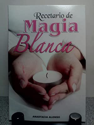Recetario de Magia Blanca. Nueva Edicion: Anastacia Alonso