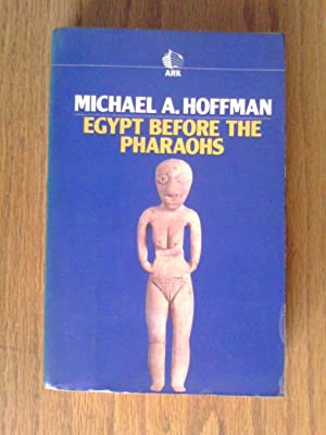 Egypt Before the Pharaohs: Hoffman, Michael A
