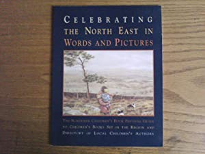 Celebrating the North East in Words and Pictures: The NCBF Guide to Children's Books Set in the R...