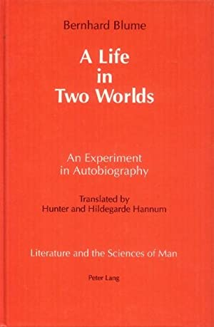 A Life in Two Worlds: An Experiment in Autobiography: Blume, Bernhard