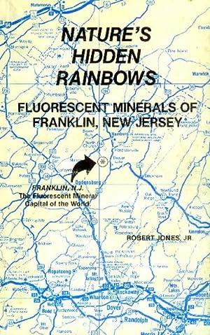 Nature's Hidden Rainbows: Fluorescent Minerals of Franklin, New Jersey: Jones, Robert, Jr.