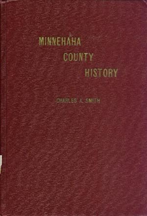 A Comprehensive History of Minnehaha County, South: Smith, Charles A.