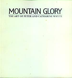 Mountain Glory; The Art of Peter and Catharine Whyte: Whyte, Jon; Cavell, Edward