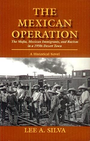 The Mexican Operation; The Mafia, Mexican Immigrants,: Silva, Lee A.