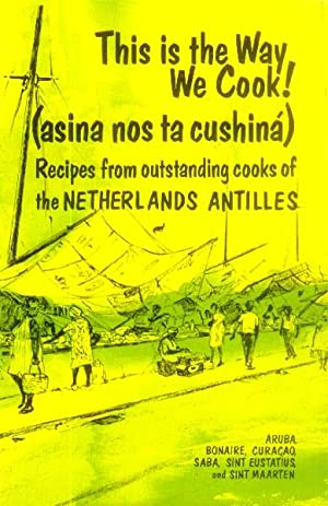 This is the Way We Cook! (asina Nos Ta cushina) Recipes from the outstanding Cooks of the Netherl...