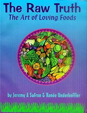 The Raw Truth; the Art of Loving Foods