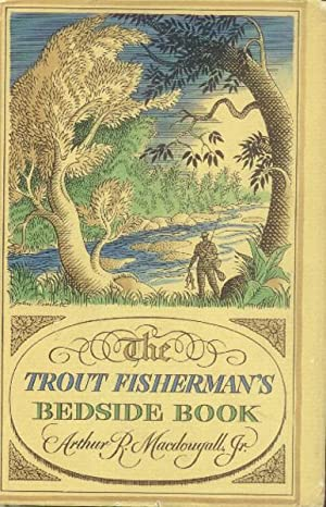 The Trout Fisherman's Bedside Book: MacDougall, Arthur R.,