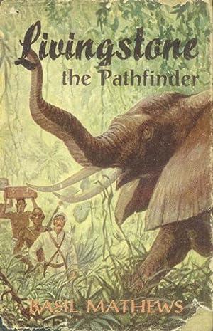Livingstone the Pathfinder: Mathews, Basil