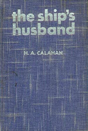 The Ship's Husband; A Guide to Yachtsmen: Calahan, H. A.