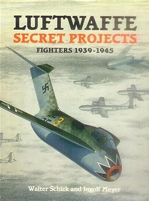 Luftwaffe Secret Projects: Fighters 1939-1945: Schick, Walter &
