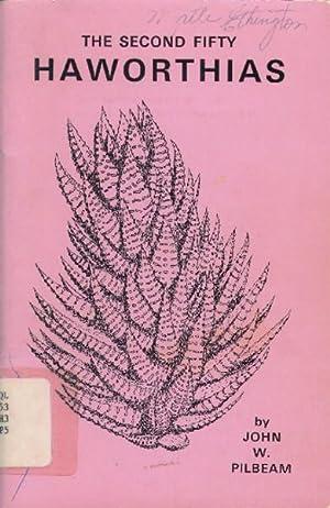 The Second Fifty Haworthias: Pilbeam, John W.