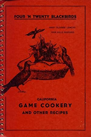 Four 'N Twenty Blackbirds; A Book on Game Cookery with Other Recipes Based Upon Products of North...