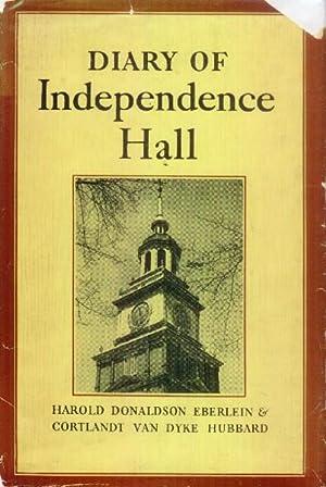 Diary of Independence Hall: Eberlein, Harold Donaldson and Hubbard, Cortlandt Van Dyke