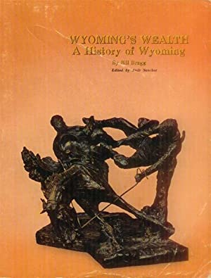 Wyoming's Wealth; a History of Wyoming: Bragg, Bill