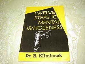 Twelve Steps to Mental Wholeness: Klimionok, Reginald