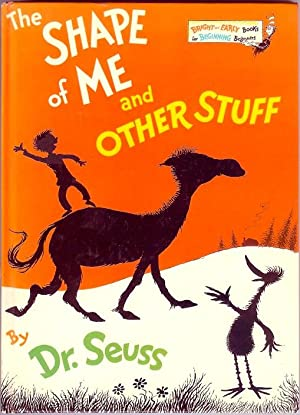 The Shape of Me and Other Stuff: Seuss, Dr.