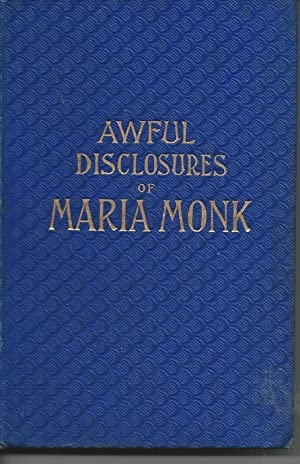 Awful Disclosures of Maria Monk; Or, the: Monk, Maria