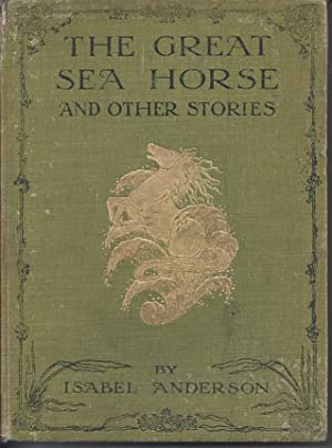 The Great Sea Horse and Other Stories: Anderson, Isabel &