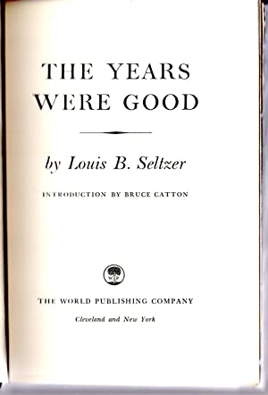 The Years Were Good. Introduction by Bruce Catton: Seltzer, Louis B.