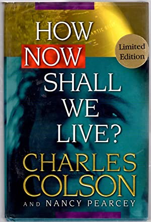 How Now Shall We Live? Limited Edtion: Charles W. Colson; Nancy Pearcey