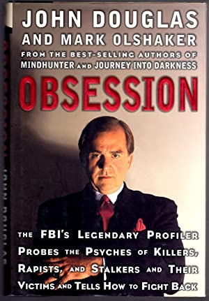 Obsession: The FBI's Legendary Profiler Probes the Psyches of Killers, Rapists and Stalkers ...